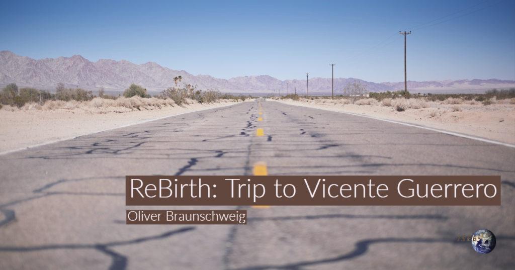 ReBirth: Trip to Vicente Guerrero by Oliver Braunschweig