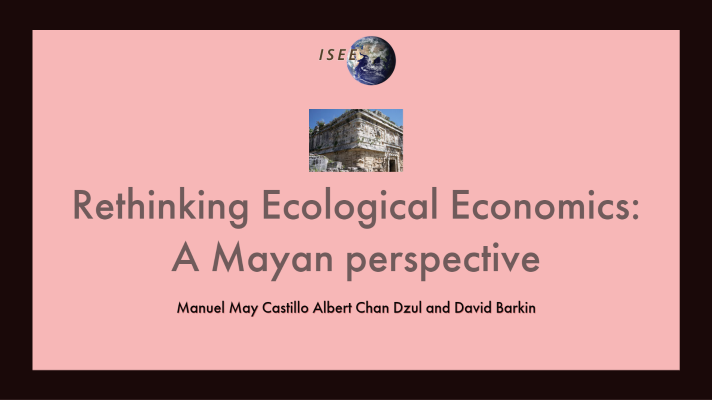 Rethinking Ecological Economics: A Mayan perspective